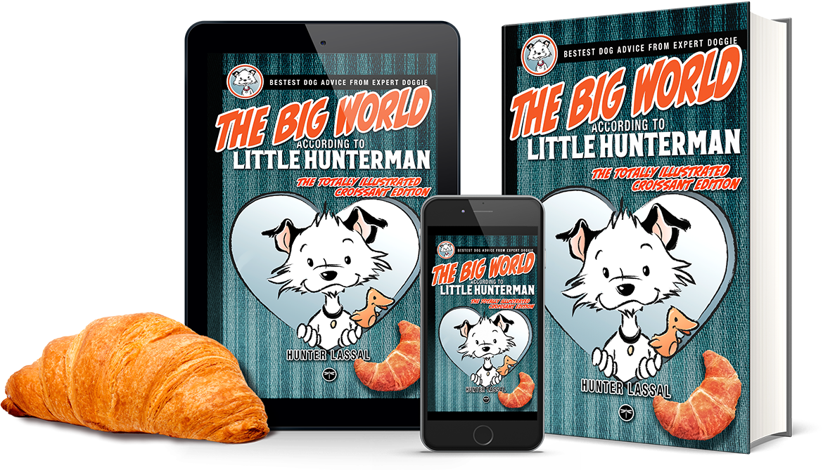 The Big World According to Little Hunterman - CROISSANT EDITION